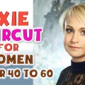 Pixie-Haircuts-for-Women-Over-40-to-60-2018-MUST-WATCHING