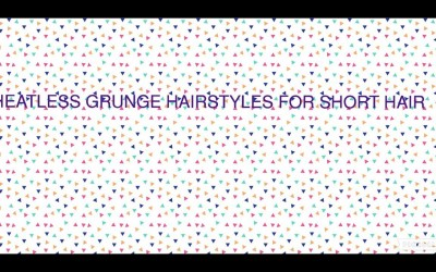 Heat-less-Grunge-Hairstyles-For-SHORT-Hair